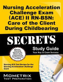 Nursing Acceleration Challenge Exam (ACE) II Rn-Bsn Care of the Client During Childbearing Secrets Study Guide