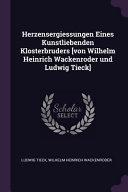 Herzensergiessungen Eines Kunstliebenden Klosterbruders [von Wilhelm Heinrich Wackenroder Und Ludwig Tieck]