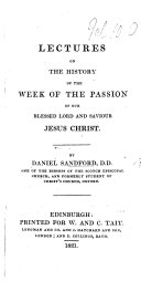 Lectures on the History of the Week of the Passion of Our Blessed Lord and Saviour Jesus Christ   The History of the Week of the Passion     Collected from the Writings of the Four Evangelists