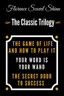 The Game Of Life And How To Play It, Your Word Is Your Wand, The Secret Door To Success - The Classic Florence Scovel Shinn Trilogy