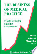 The Business of Medical Practice  : Profit Maximizing Skills for Savvy Doctors