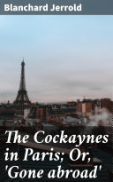 The Cockaynes in Paris; Or, 'Gone abroad' Pdf
