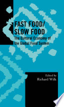 """Fast Food/Slow Food: The Cultural Economy of the Global Food System"" by Richard Wilk"