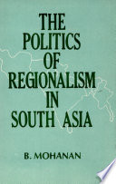 The Politics Of Regionalism In South Asia
