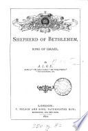 The shepherd of Bethlehem, king of Israel, by A.L.O.E.