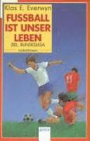 Fussball Ist Unser Leben Klas Ewert Everwyn Google Books