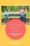 A Parent s Survival Guide to Common Core Math