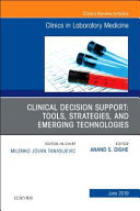 Clinical Decision Support  Tools  Strategies  and Emerging Technologies  an Issue of the Clinics in Laboratory Medicine