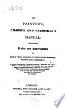 The Painter s  Gilder s  and Varnisher s Manual  Etc