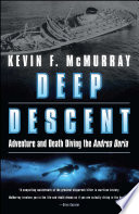"""Deep Descent: Adventure and Death Diving the Andrea Doria"" by Kevin F. McMurray"