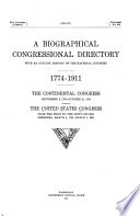 A Biographical Congressional Directory with an Outline History of the National Congress  1774 1911
