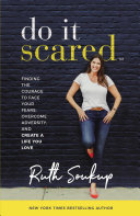 link to Do it scared : finding the courage to face your fears, overcome adversity, and create a life you love in the TCC library catalog