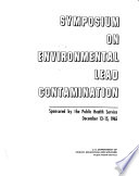 Symposium on Environmental Lead Contamination  Sponsored by the Public Health Service  December 13 15  1965