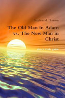 The Old Man in Adam Vs. the New Man in Christ