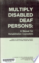Multiply Disabled Deaf Persons  A Manual for Rehabilitation Counselors Developed at a Workshop in New Orleans  Louisiana  March 31   April 3  1968