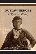 Outlaw Heroes in Myth and History [Pdf/ePub] eBook