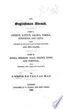 The Englishman Abroad Part I Greece Latium Arabia Persia Hindostan And China With Specimens Of The Languages Of Those Countries And Two Plates Part Ii Russia Germany Italy France Spain And Portugal With Specimens Of The Languages Of Those Countries