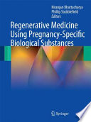 Regenerative Medicine Using Pregnancy Specific Biological Substances