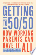"""Getting to 50/50: How Working Parents Can Have It All"" by Sharon Meers, Joanna Strober"