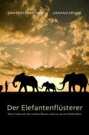 Der Elefantenflüsterer: Mein Leben mit den sanften Riesen und was ...