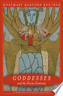 """""""Goddesses and the Divine Feminine: A Western Religious History"""" by Rosemary Ruether"""