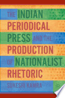 The Indian Periodical Press and the Production of Nationalist Rhetoric