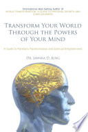 Transform Your World Through the Powers of Your Mind