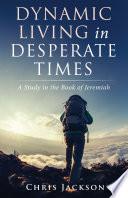 Dynamic Living in Desperate Times Book PDF