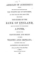 Articles of Agreement which were entered into ... the twelfth day of September ... 1764 ... between the Clerks of the Bank of England, for the purpose of establishing a fund, towards the ... relief of their Widows and Orphans, etc. [With a table of premiums.]