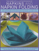 The Complete Illustrated Book of Napkins and Napkin Folding