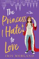 The Princess I Hate to Love: A Steamy Romantic Comedy [Pdf/ePub] eBook