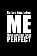 Before You Judge Me Make Sure You Re Perfect