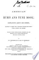 The American Hymn And Tune Book Containing About 1000 Hymns Adapted To Nearly 300 Tunes By G S Stevens And Rev W Mcdonald