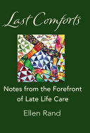 Last Comforts: Notes from the Forefront of Late Life Care