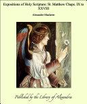 Expositions of Holy Scripture: St. Matthew Chaps. IX to XXVIII