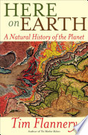 """""""Here on Earth: A Natural History of the Planet"""" by Tim Flannery"""