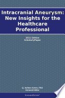 Intracranial Aneurysm  New Insights for the Healthcare Professional  2011 Edition