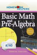 Homework Helpers  Basic Math and Pre Algebra  Revised Edition