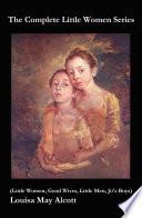 The Complete Little Women Series Little Women Good Wives Little Men Jo S Boys