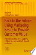 """""""Back to the Future: Using Marketing Basics to Provide Customer Value: Proceedings of the 2017 Academy of Marketing Science (AMS) Annual Conference"""" by Nina Krey, Patricia Rossi"""