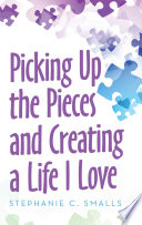 Picking up the Pieces and Creating a Life I Love