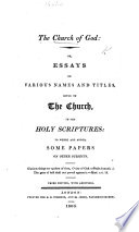 The Church of God  or  Essays upon some descriptive names and titles  given in the Scriptures     to the General Assembly of all true believers in God the Son     and denoting the nature and means of their salvation  etc  By Ambrose Serle