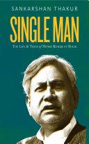 Single Man The Life And Time Of Nitish Kumar Of Bihar