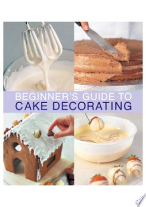 Download Beginner's Guide to Cake Decorating Free Books - Reading Best Books For Free 2018