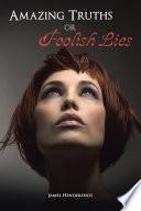 Amazing Truths or Foolish Lies