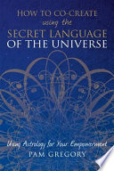 How To Co Create Using The Secret Language Of The Universe