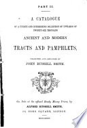 A Catalogue of a Unique and Interesting Collection of Upwards of Twenty six Thousand Ancient and Modern Tracts and Pamphlets
