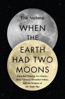When the Earth Had Two Moons Pdf/ePub eBook