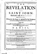 The Revelation of Saint Iohn, Illustrated with Analysis and Scolions ... Together with a Most Comfortable Exposition of the Last and Most Difficult Part of the Prophecy of Daniel ...