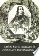 United States Magazine of Science  Art  Manufactures  Agriculture  Commerce and Trade Book